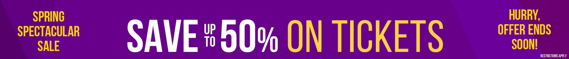 Spring Spectacular Sale. Save up to 50% on tickets. Hurry offer ends soon