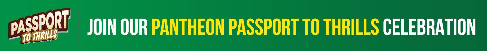 Join our Pantheon Passport to Thrills Celebration